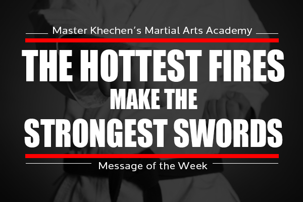 The Hottest Fires Make The Strongest Swords
